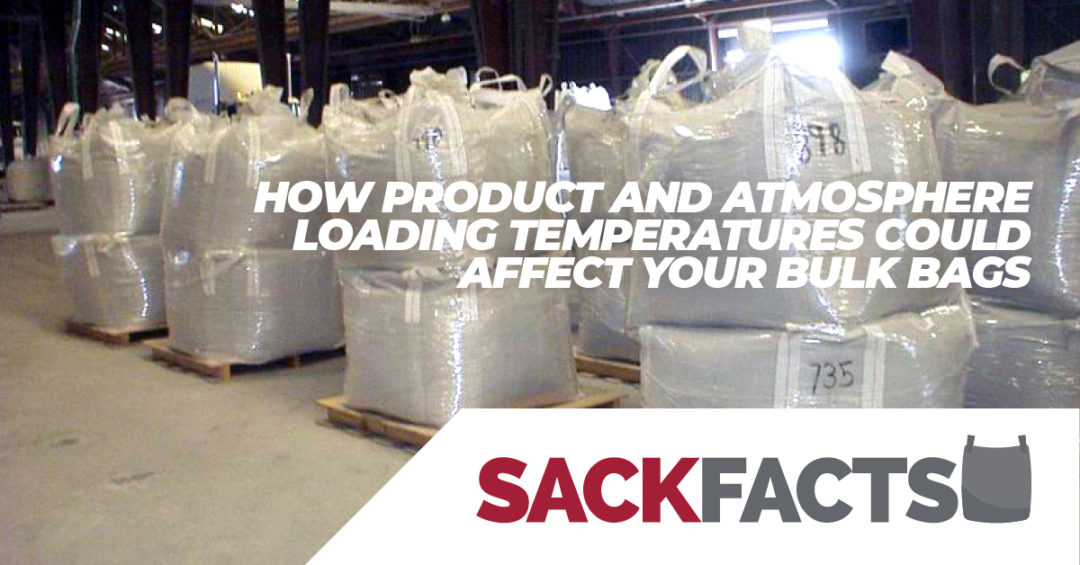 How Product and Atmosphere Loading Temperatures Affect Your Bulk Bags